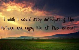 stop-anticipating-life